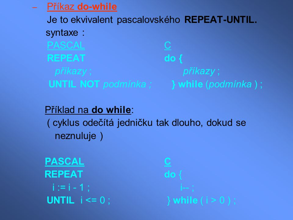 Je to ekvivalent pascalovského REPEAT-UNTIL. syntaxe : PASCAL C