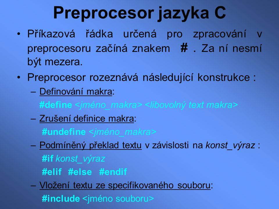 Preprocesor jazyka C Příkazová řádka určená pro zpracování v preprocesoru začíná znakem # . Za ní nesmí být mezera.