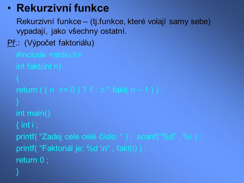 Rekurzivní funkce Rekurzivní funkce – (tj.funkce, které volají samy sebe) vypadají, jako všechny ostatní.