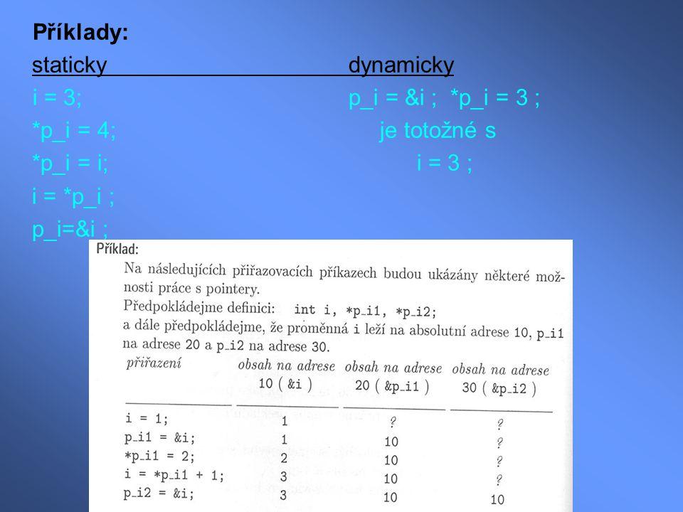 Příklady: staticky dynamicky. i = 3; p_i = &i ; *p_i = 3 ; *p_i = 4; je totožné s.