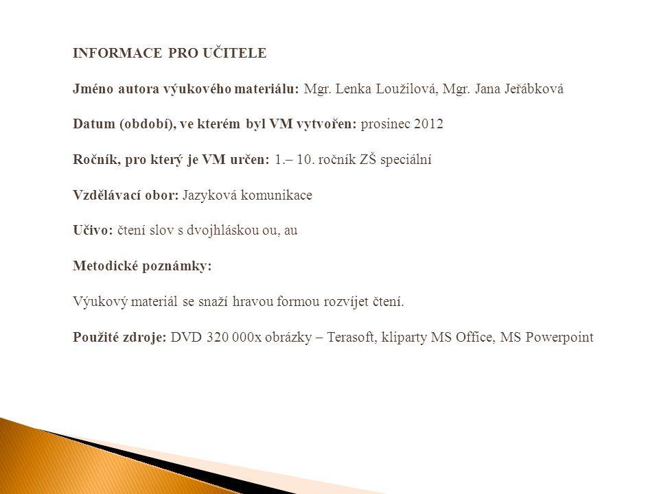INFORMACE PRO UČITELE Jméno autora výukového materiálu: Mgr. Lenka Loužilová, Mgr. Jana Jeřábková.