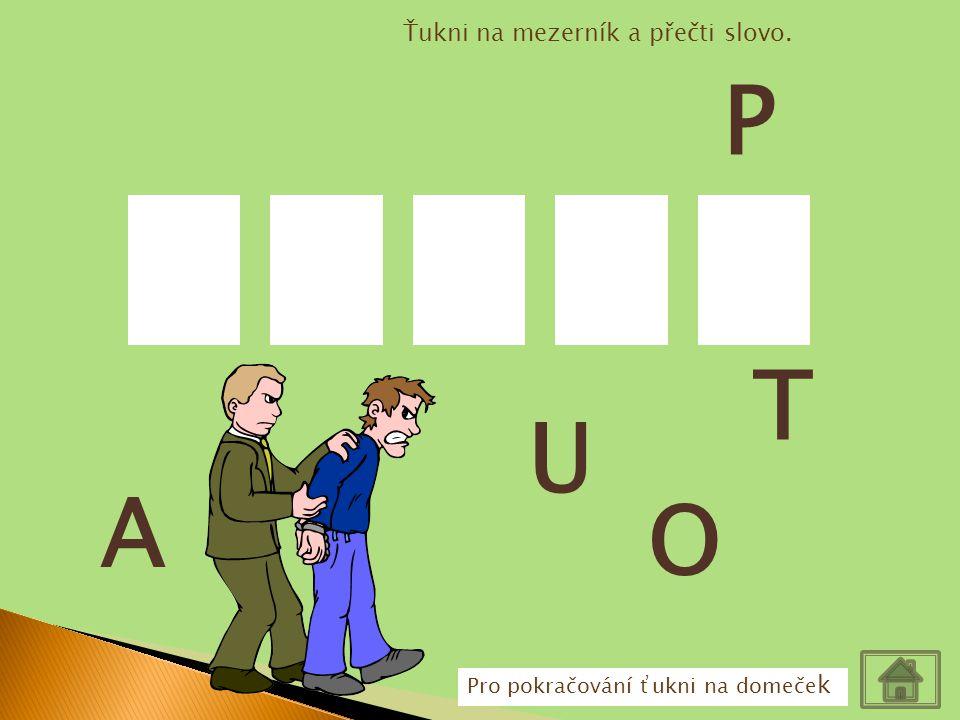 P T U A O Ťukni na mezerník a přečti slovo.