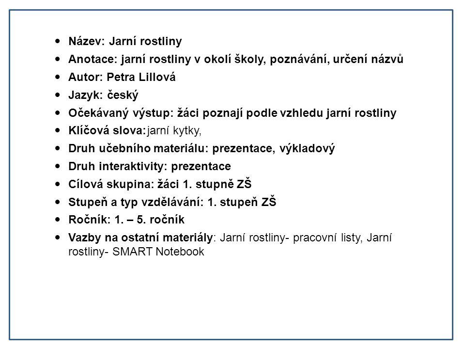Název: Jarní rostliny Anotace: jarní rostliny v okolí školy, poznávání, určení názvů. Autor: Petra Lillová.