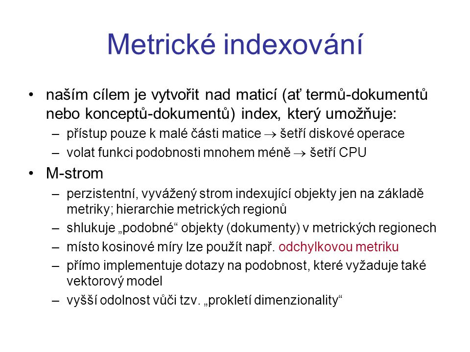 Metrické indexování naším cílem je vytvořit nad maticí (ať termů-dokumentů nebo konceptů-dokumentů) index, který umožňuje: