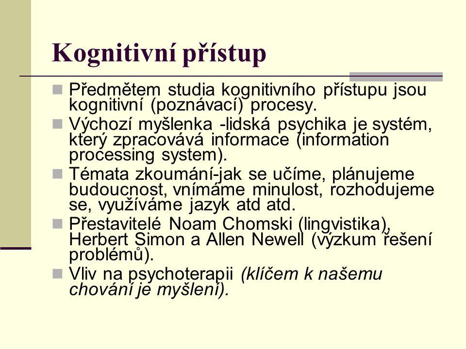 Kognitivní přístup Předmětem studia kognitivního přístupu jsou kognitivní (poznávací) procesy.