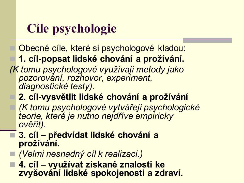 Cíle psychologie Obecné cíle, které si psychologové kladou: