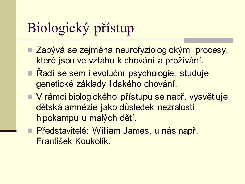 Biologický přístup Zabývá se zejména neurofyziologickými procesy, které jsou ve vztahu k chování a prožívání.