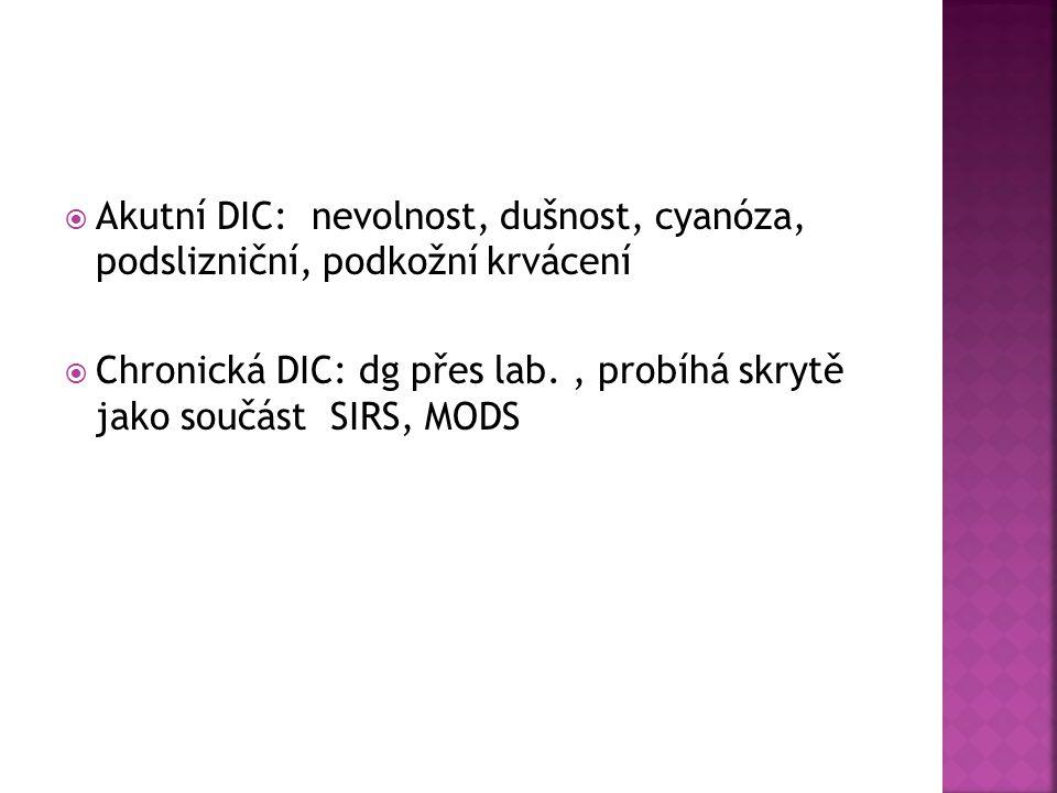 Akutní DIC: nevolnost, dušnost, cyanóza, podslizniční, podkožní krvácení