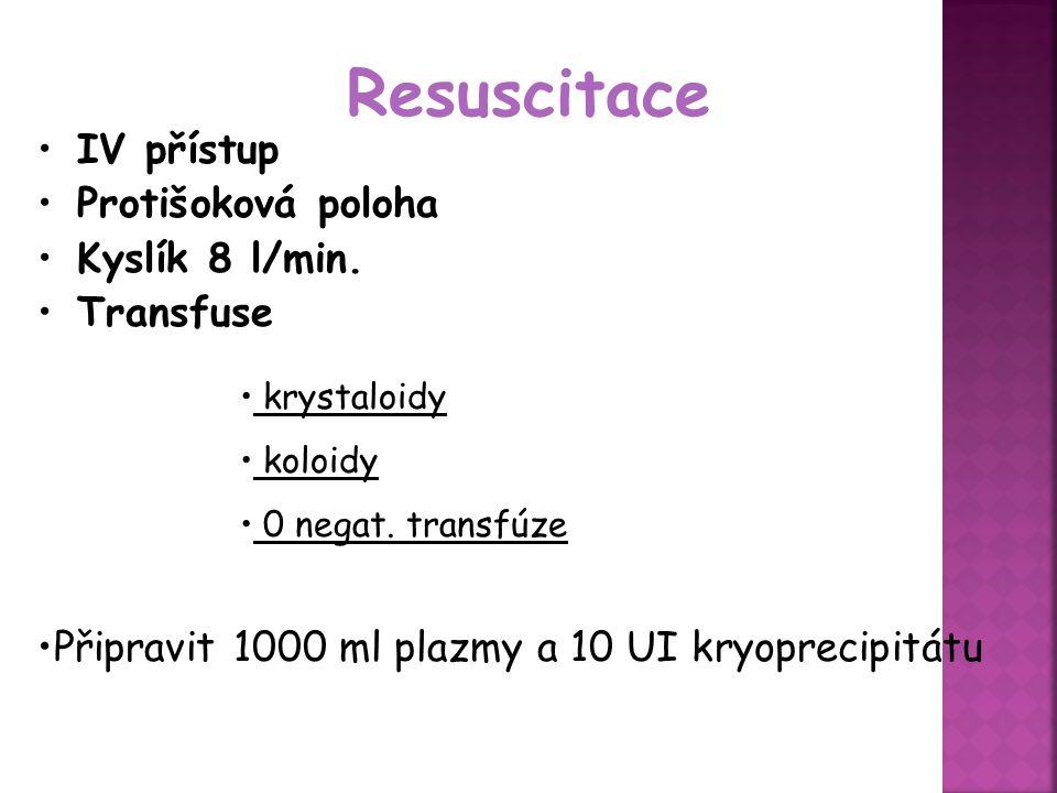 Resuscitace IV přístup Protišoková poloha Kyslík 8 l/min. Transfuse