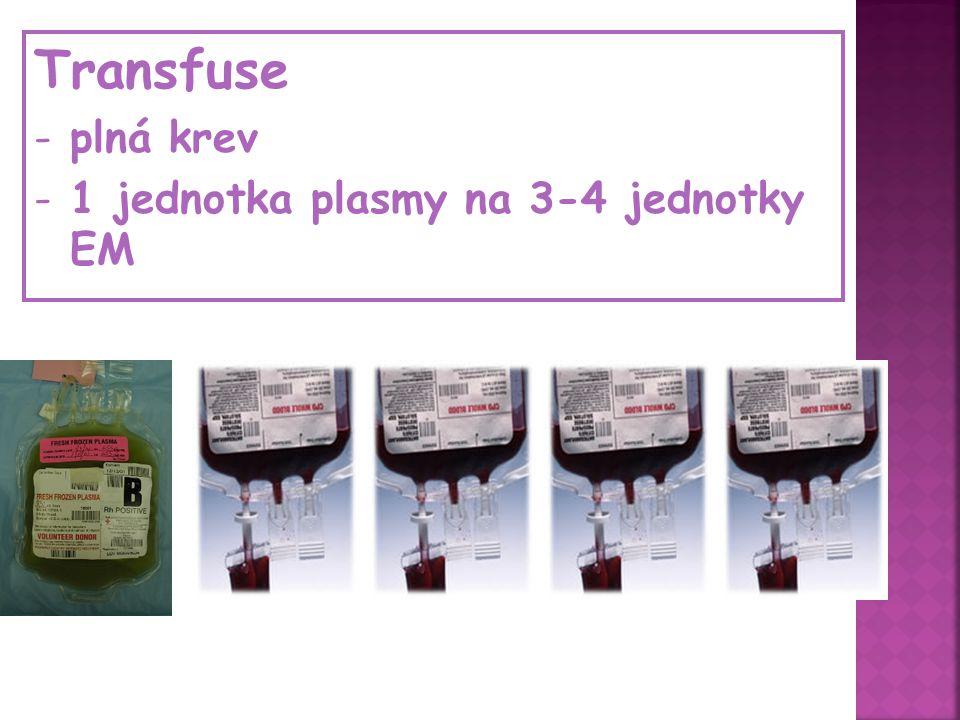 Transfuse plná krev 1 jednotka plasmy na 3-4 jednotky EM