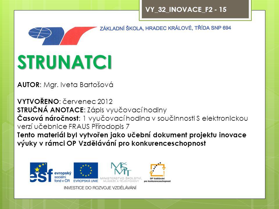 STRUNATCI VY_32_INOVACE_F2 - 15 AUTOR: Mgr. Iveta Bartošová