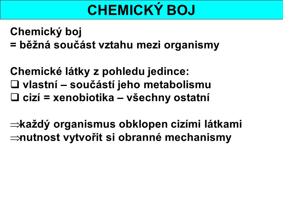 CHEMICKÝ BOJ Chemický boj = běžná součást vztahu mezi organismy