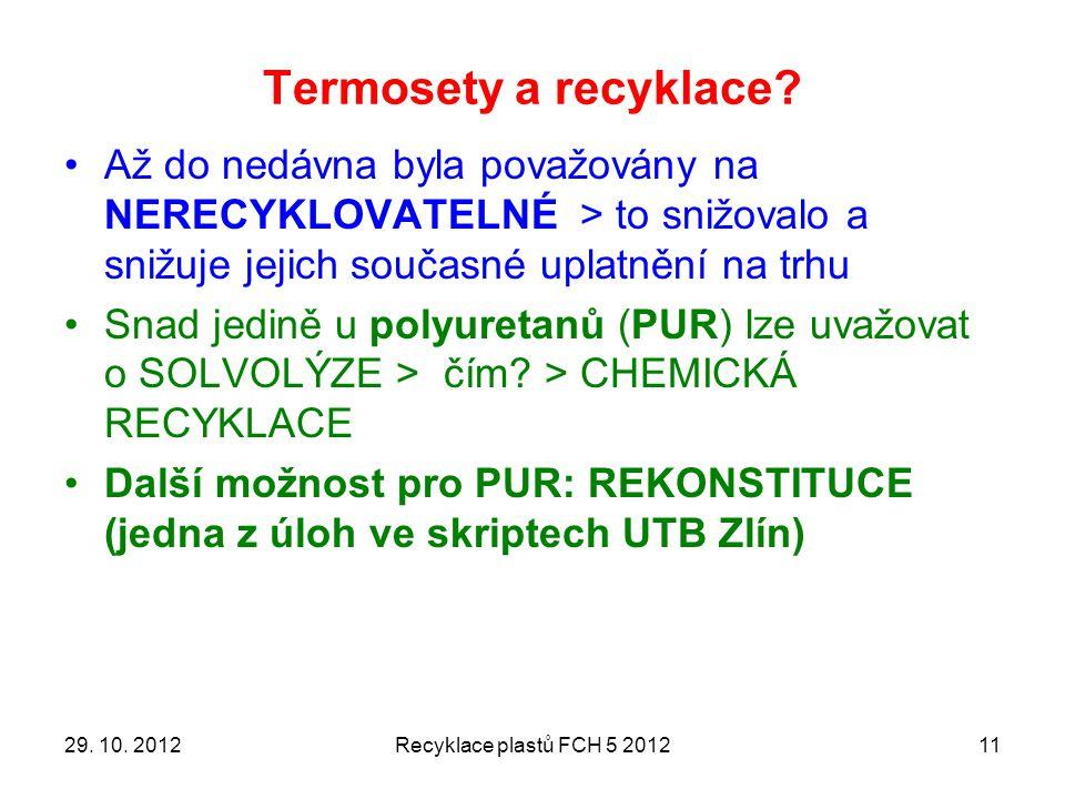 Termosety a recyklace Až do nedávna byla považovány na NERECYKLOVATELNÉ > to snižovalo a snižuje jejich současné uplatnění na trhu.
