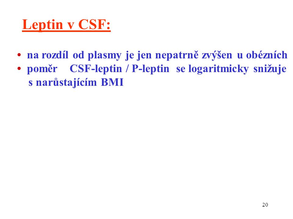 Leptin v CSF: • na rozdíl od plasmy je jen nepatrně zvýšen u obézních