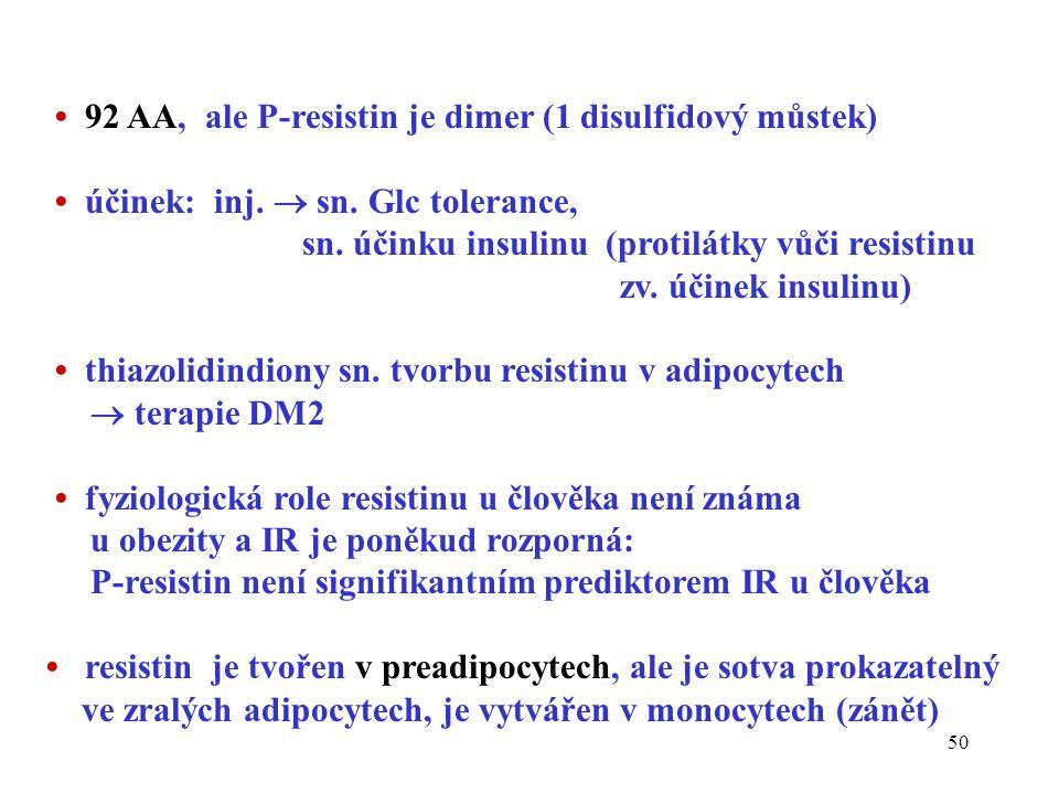 • 92 AA, ale P-resistin je dimer (1 disulfidový můstek)