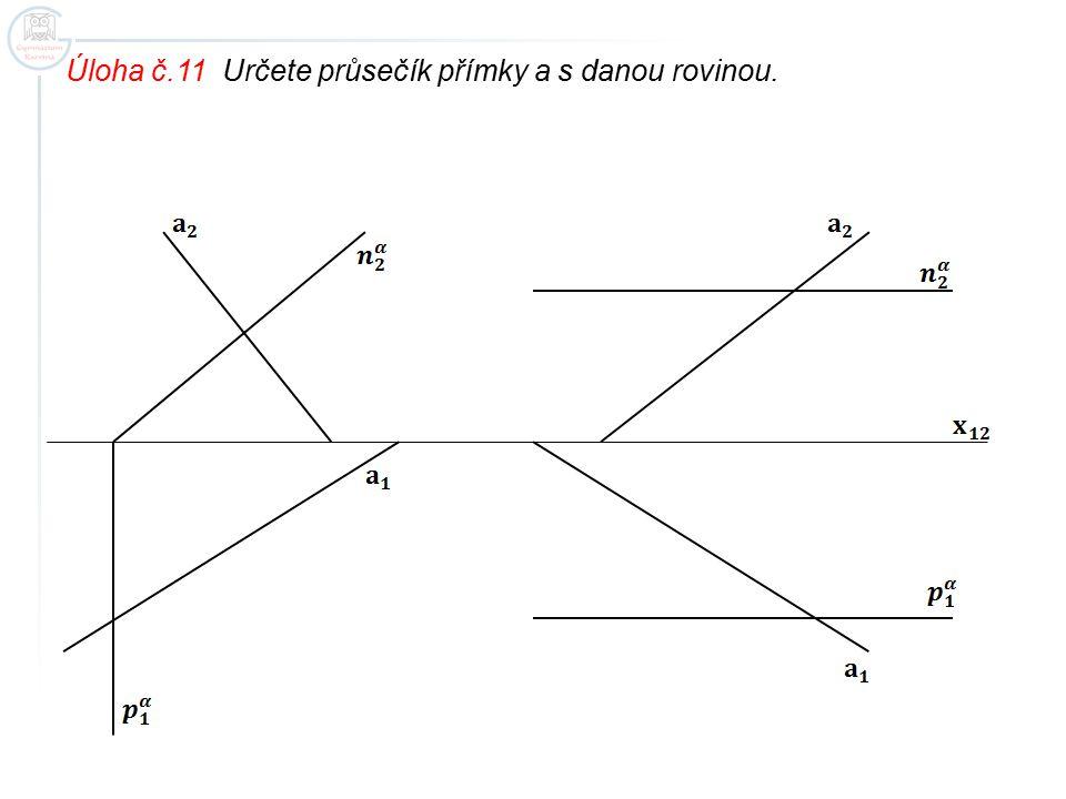Úloha č.11 Určete průsečík přímky a s danou rovinou.