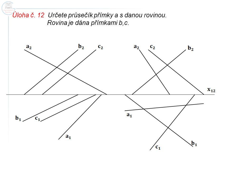 Úloha č. 12 Určete průsečík přímky a s danou rovinou.