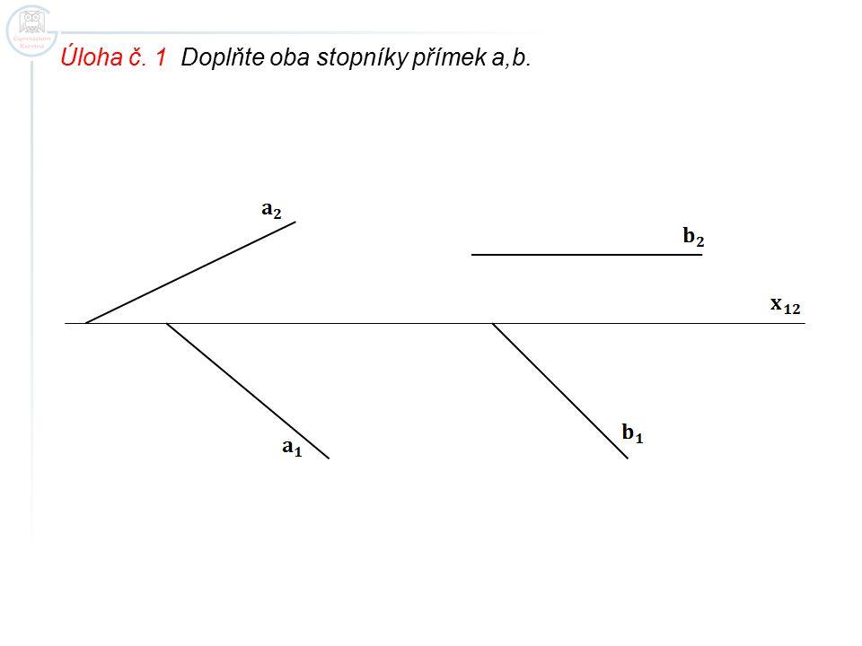 Úloha č. 1 Doplňte oba stopníky přímek a,b.