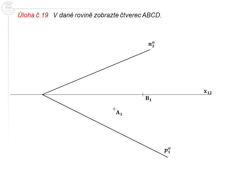 Úloha č.19 V dané rovině zobrazte čtverec ABCD.
