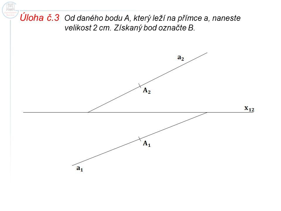 Úloha č.3 Od daného bodu A, který leží na přímce a, naneste