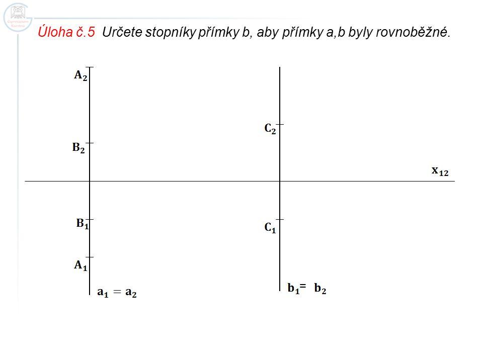 Úloha č.5 Určete stopníky přímky b, aby přímky a,b byly rovnoběžné.