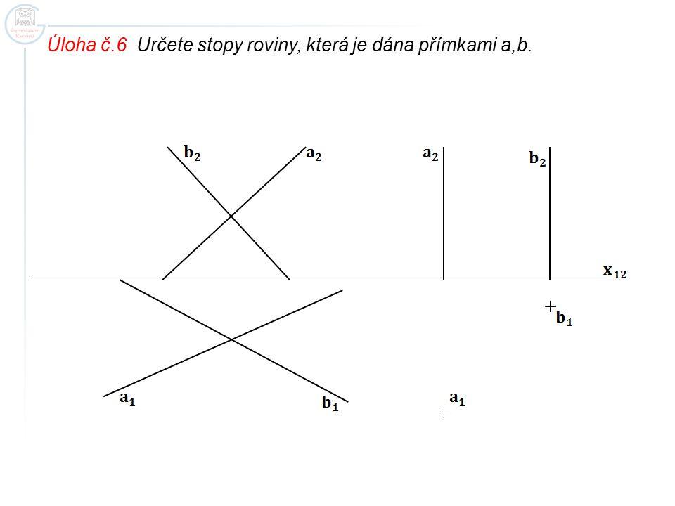 Úloha č.6 Určete stopy roviny, která je dána přímkami a,b.