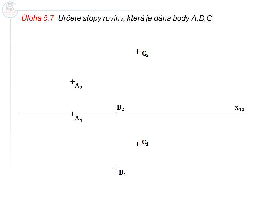 Úloha č.7 Určete stopy roviny, která je dána body A,B,C.