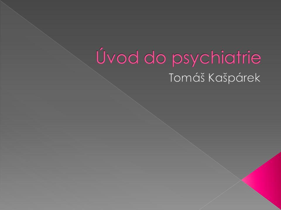 Úvod do psychiatrie Tomáš Kašpárek