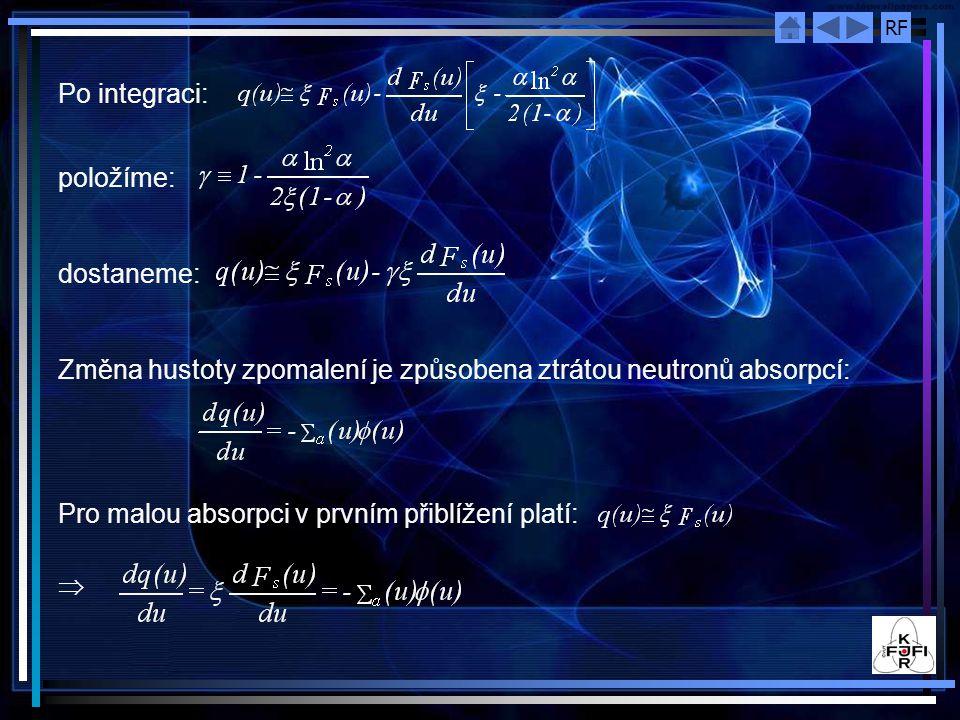 Po integraci: položíme: dostaneme: Změna hustoty zpomalení je způsobena ztrátou neutronů absorpcí: