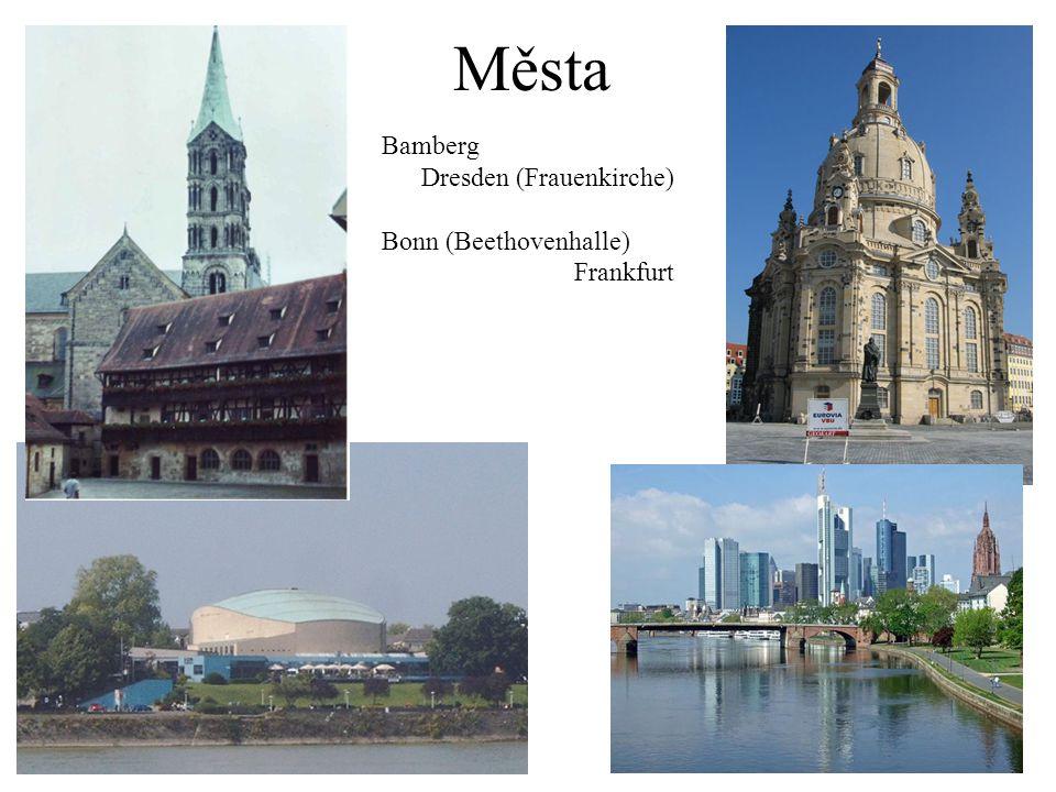 Města Bamberg Dresden (Frauenkirche) Bonn (Beethovenhalle) Frankfurt
