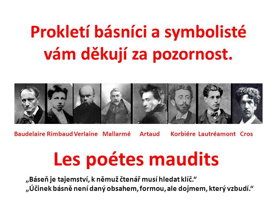 Prokletí básníci a symbolisté vám děkují za pozornost.