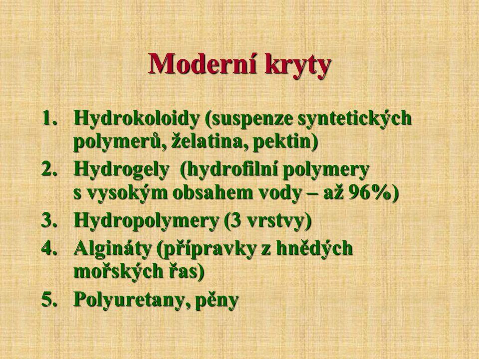 Moderní kryty Hydrokoloidy (suspenze syntetických polymerů, želatina, pektin) Hydrogely (hydrofilní polymery s vysokým obsahem vody – až 96%)