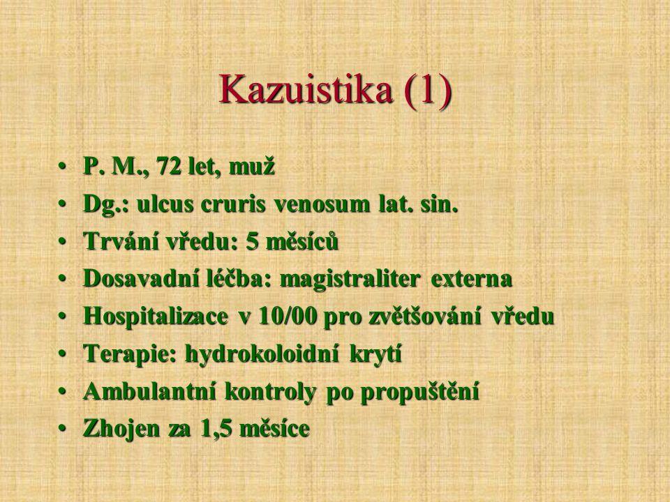 Kazuistika (1) P. M., 72 let, muž Dg.: ulcus cruris venosum lat. sin.