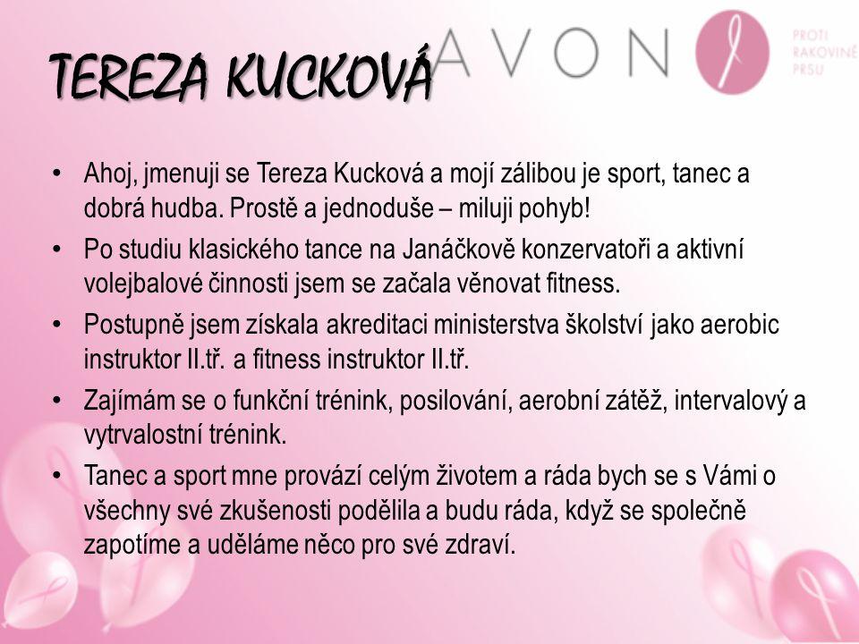 TEREZA KUCKOVÁ Ahoj, jmenuji se Tereza Kucková a mojí zálibou je sport, tanec a dobrá hudba. Prostě a jednoduše – miluji pohyb!
