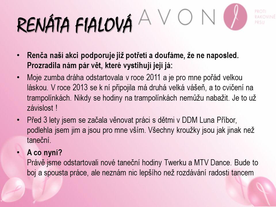 RENÁTA FIALOVÁ Renča naší akci podporuje již potřetí a doufáme, že ne naposled. Prozradila nám pár vět, které vystihují její já: