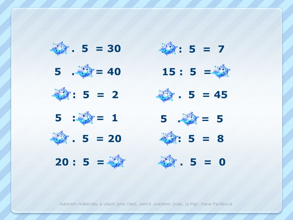 6 . 5 = 30 35 : 5 = 7. 5 . 8 = 40. 15 : 5 = 3. 10 : 5 = 2. 9 . 5 = 45. 5 : 5 = 1.