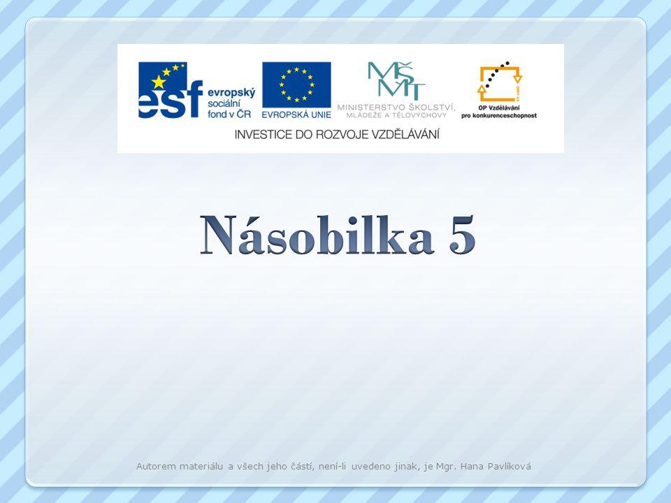 Násobilka 5 Autorem materiálu a všech jeho částí, není-li uvedeno jinak, je Mgr. Hana Pavlíková