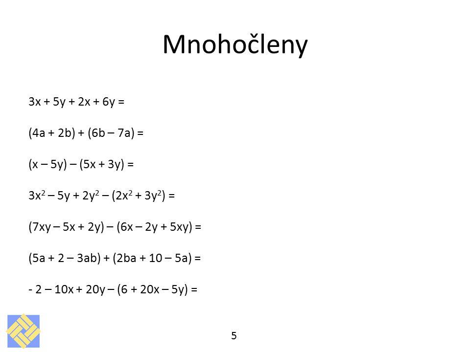 Mnohočleny 3x + 5y + 2x + 6y = (4a + 2b) + (6b – 7a) =