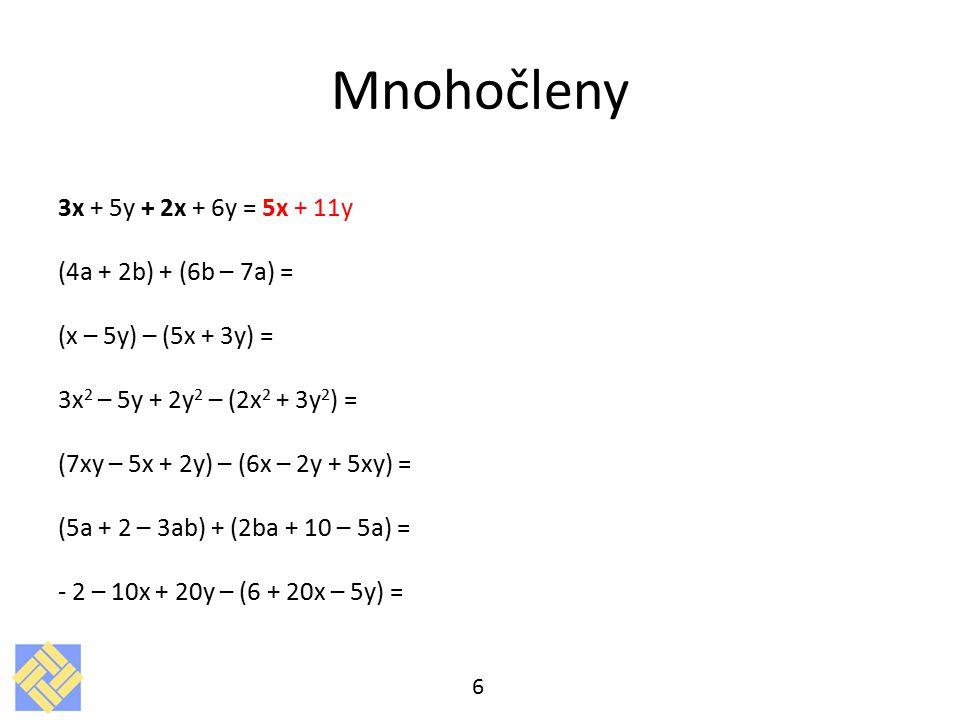 Mnohočleny 3x + 5y + 2x + 6y = 5x + 11y (4a + 2b) + (6b – 7a) =