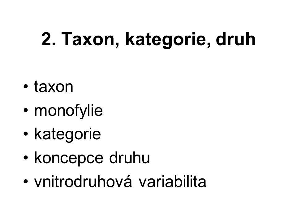 2. Taxon, kategorie, druh taxon monofylie kategorie koncepce druhu