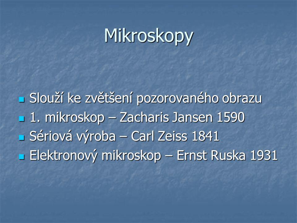 Mikroskopy Slouží ke zvětšení pozorovaného obrazu