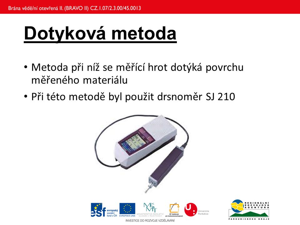Dotyková metoda Metoda při níž se měřící hrot dotýká povrchu měřeného materiálu.
