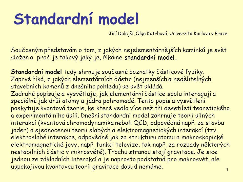 Standardní model Jiří Dolejší, Olga Kotrbová, Univerzita Karlova v Praze.