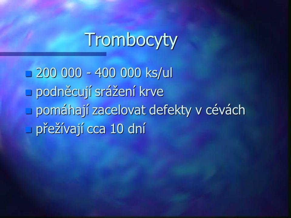 Trombocyty 200 000 - 400 000 ks/ul podněcují srážení krve