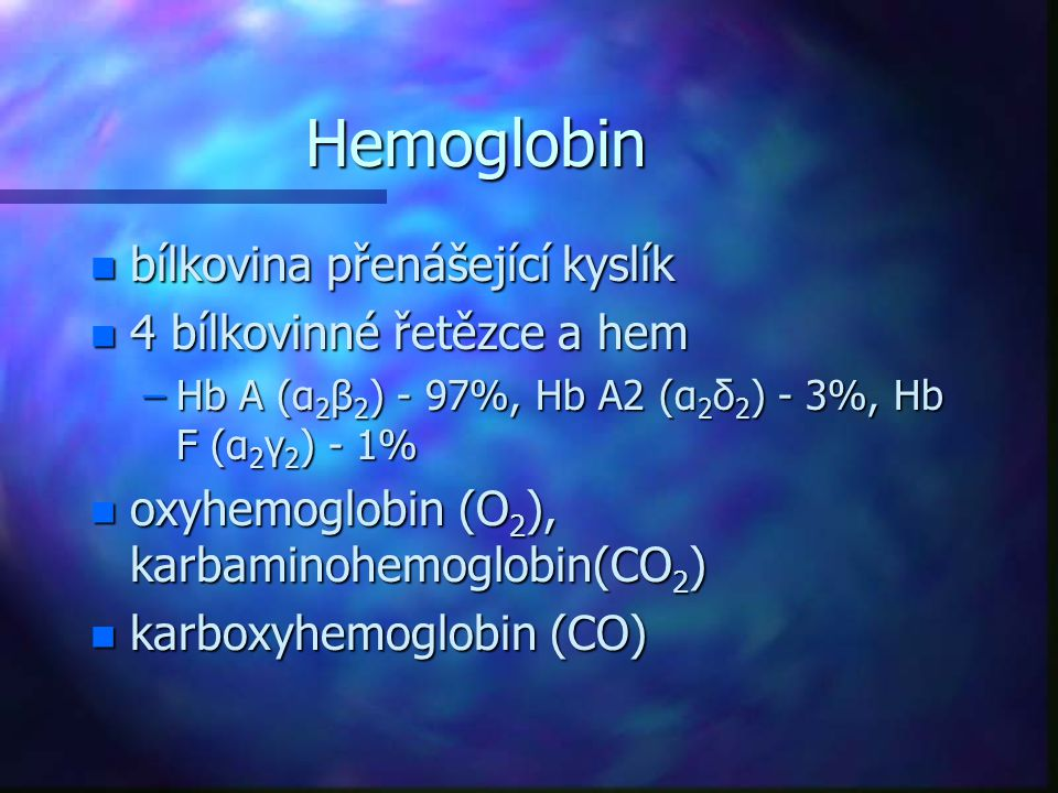 Hemoglobin bílkovina přenášející kyslík 4 bílkovinné řetězce a hem