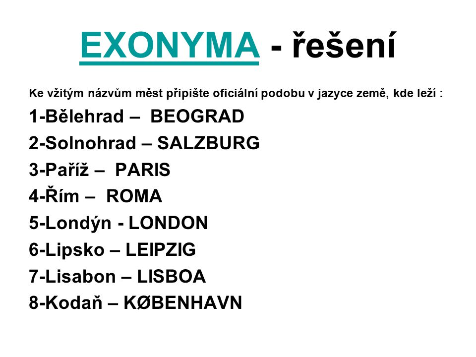 EXONYMA - řešení 1-Bělehrad – BEOGRAD 2-Solnohrad – SALZBURG