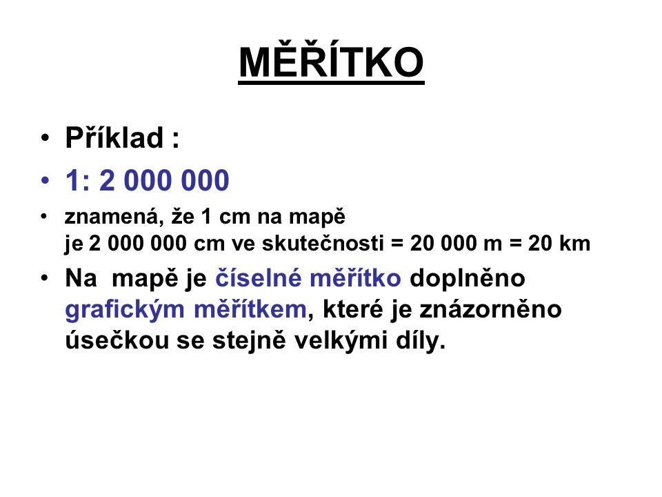 MĚŘÍTKO Příklad : 1: 2 000 000.
