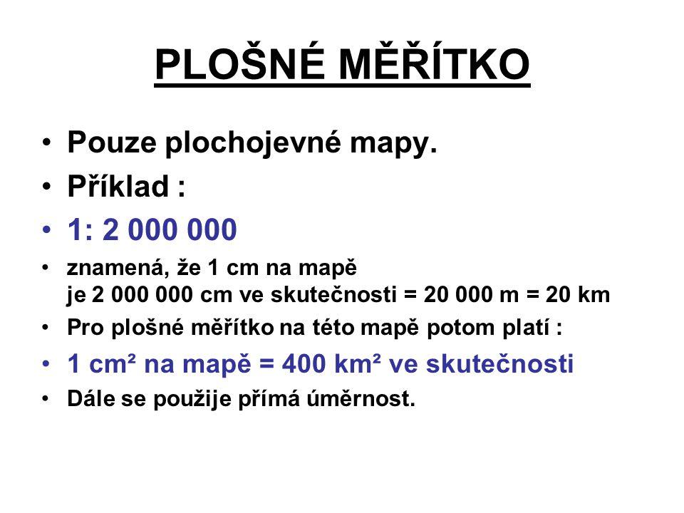 PLOŠNÉ MĚŘÍTKO Pouze plochojevné mapy. Příklad : 1: 2 000 000