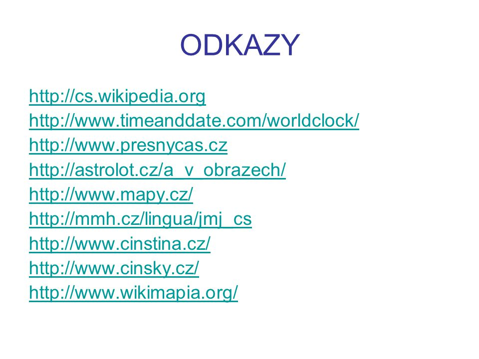 ODKAZY http://cs.wikipedia.org http://www.timeanddate.com/worldclock/