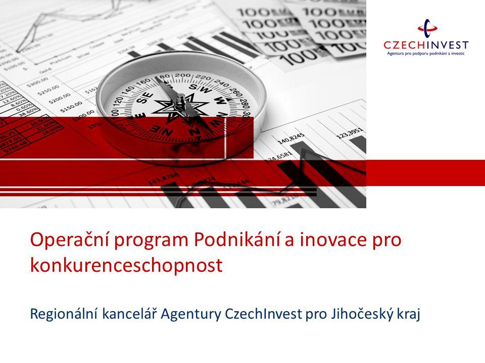 Operační program Podnikání a inovace pro konkurenceschopnost Regionální kancelář Agentury CzechInvest pro Jihočeský kraj